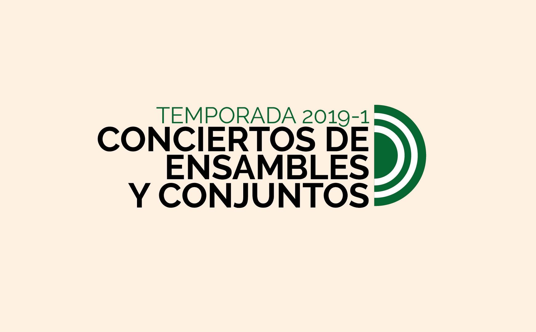 Temporada 2019-1 de Conciertos de Ensambles y Conjuntos