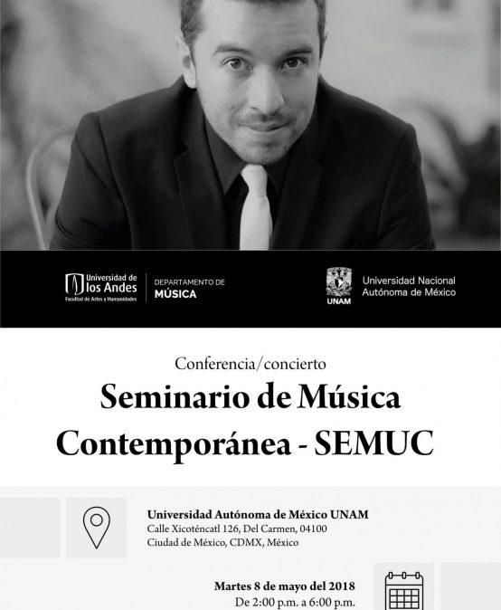 Concierto-conferencia de Mauricio Arias en el Seminario de Música Contemporánea (SEMUC). UNAM – México