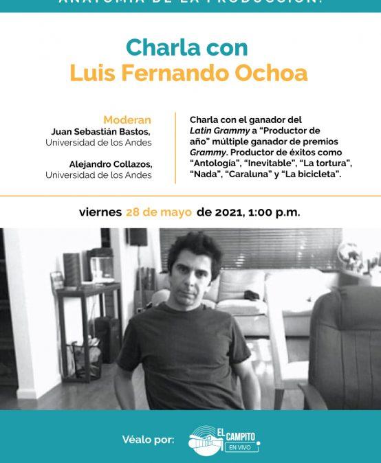 Anatomía de la producción: Charla con Luis Fernando Ochoa